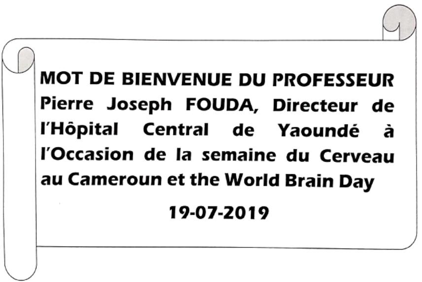 Mot de bienvenue du Professeur Pierre Joseph FOUDA, Directeur de l'Hôpital Central de Yaoundé à l'Occasion de la semaine du Cerveau au Cameroun et the World Brain Day 2019